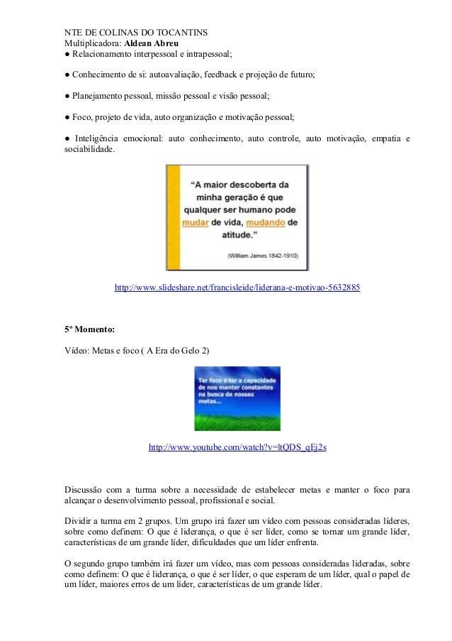 NTE DE COLINAS DO TOCANTINS Multiplicadora: Aldean Abreu ● Relacionamento interpessoal e intrapessoal; ● Conhecimento de s...