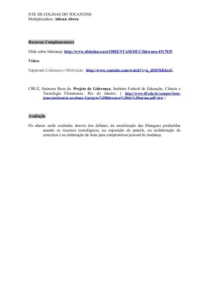 NTE DE COLINAS DO TOCANTINS Multiplicadora: Aldean Abreu Recursos Complementares Slide sobre liderança: http://www.slidesh...