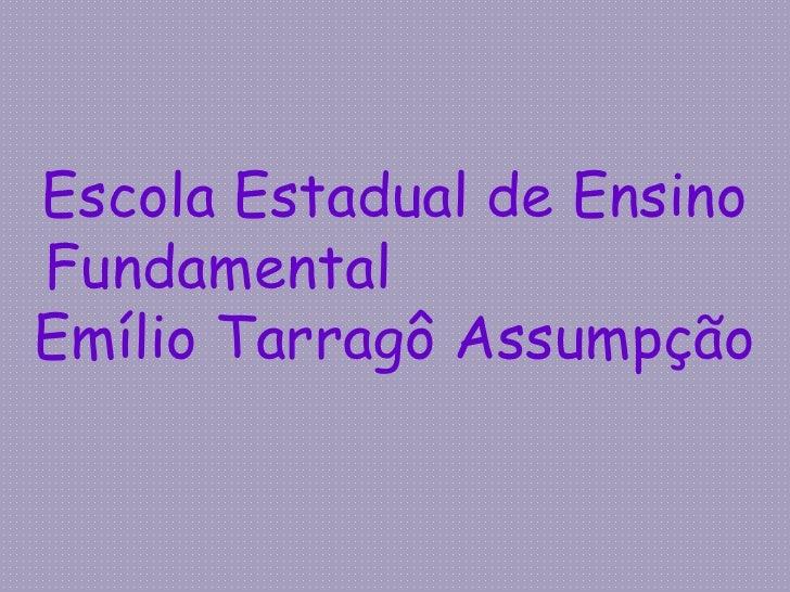 Escola Estadual de Ensino Fundamental Emílio Tarragô Assumpção