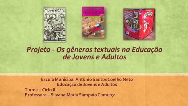 Projeto - Os gêneros textuais na Educação           de Jovens e Adultos       Escola Municipal Antônio Santos Coelho Neto ...
