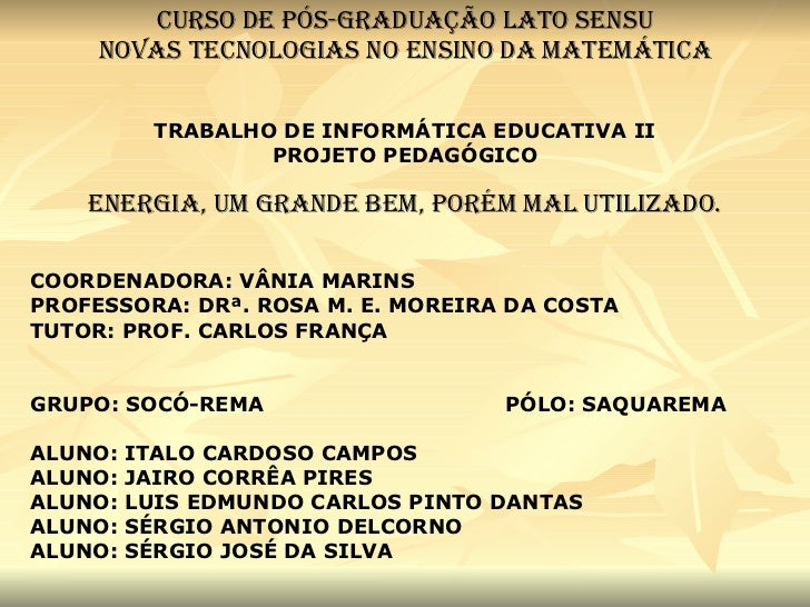CURSO DE PÓS-GRADUAÇÃO LATO SENSU NOVAS TECNOLOGIAS NO ENSINO DA MATEMÁTICA TRABALHO DE INFORMÁTICA EDUCATIVA II PROJETO P...