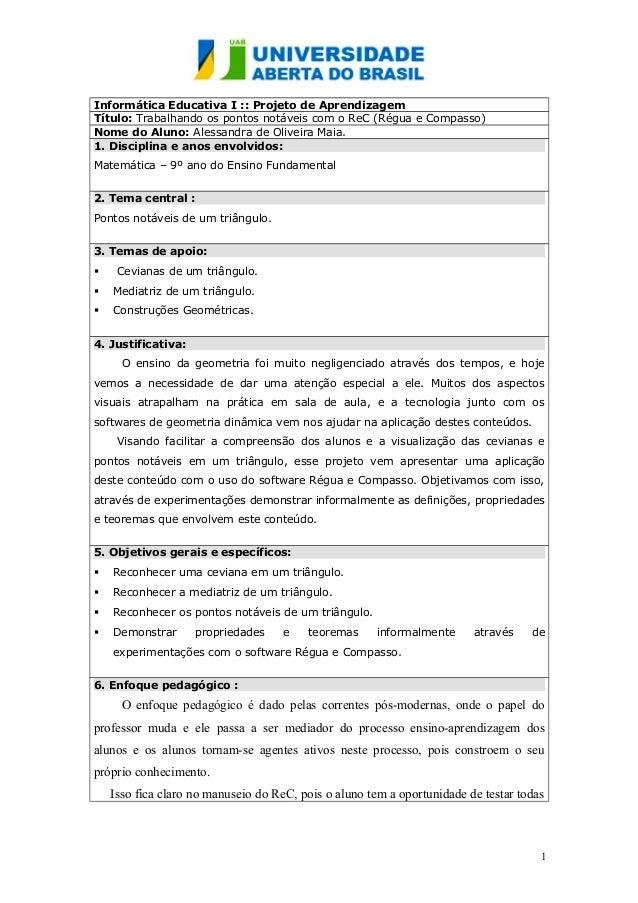 Informática Educativa I :: Projeto de Aprendizagem Título: Trabalhando os pontos notáveis com o ReC (Régua e Compasso) Nom...