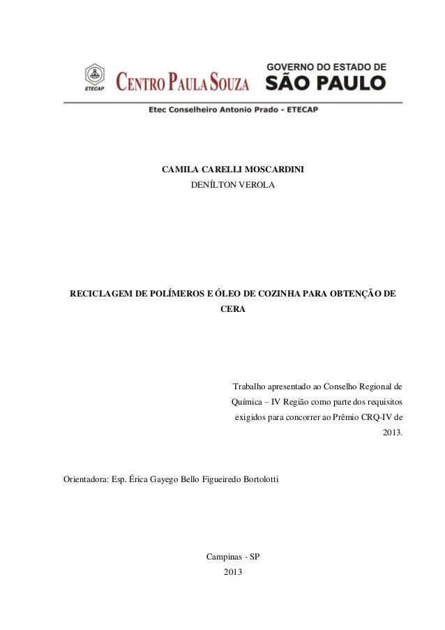 CAMILA CARELLI MOSCARDINI DENÍLTON VEROLA RECICLAGEM DE POLÍMEROS E ÓLEO DE COZINHA PARA OBTENÇÃO DE CERA Trabalho apresen...
