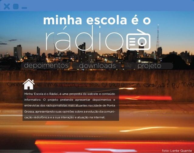 depoimentos downloads projeto Minha 'Escola é o Rádio', é uma proposta de website e conteúdo informativo. O projeto preten...