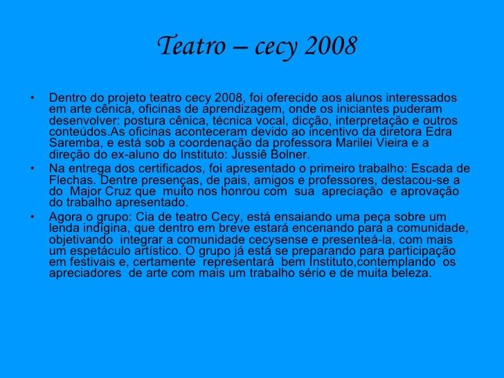 Teatro – cecy 2008 <ul><li>Dentro do projeto teatro cecy 2008, foi oferecido aos alunos interessados em arte cênica, ofici...