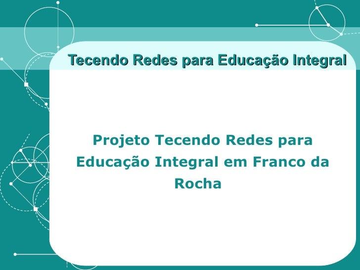 Tecendo Redes para Educação Integral Projeto Tecendo Redes para Educação Integral em Franco da Rocha