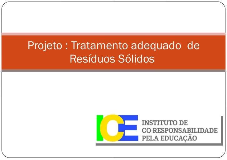 Projeto : Tratamento adequado  de Resíduos Sólidos