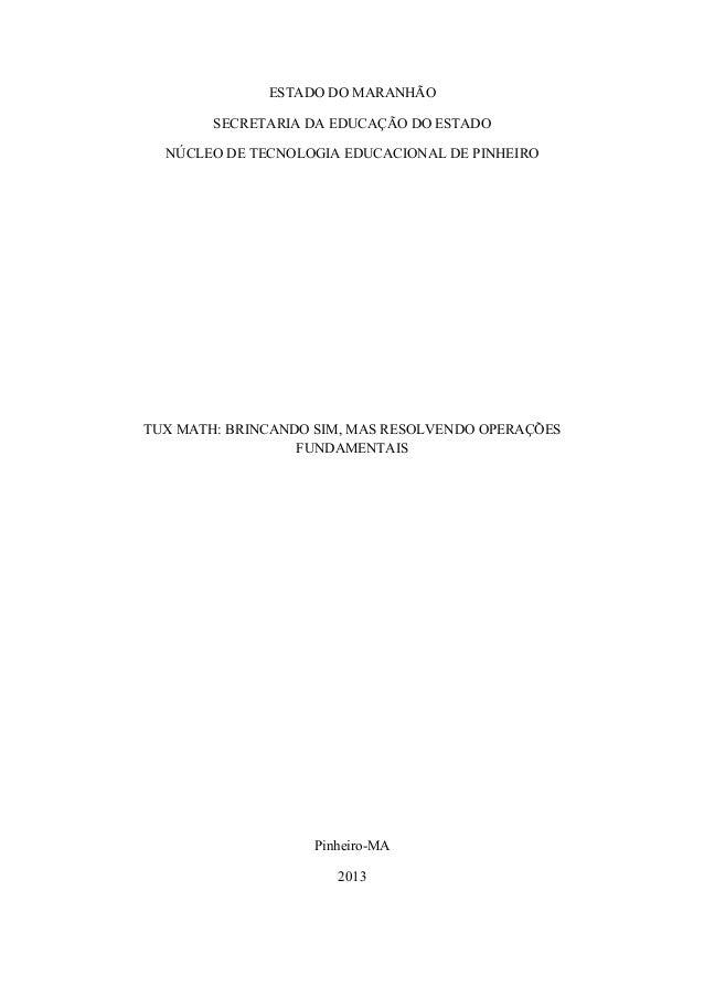 ESTADO DO MARANHÃO        SECRETARIA DA EDUCAÇÃO DO ESTADO  NÚCLEO DE TECNOLOGIA EDUCACIONAL DE PINHEIROTUX MATH: BRINCAND...