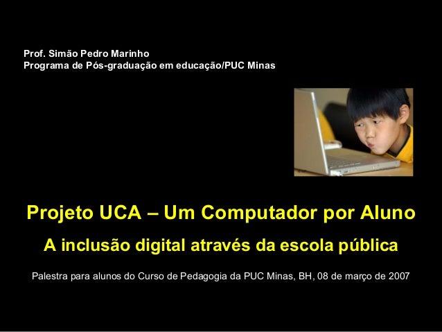 Projeto UCA – Um Computador por AlunoProjeto UCA – Um Computador por Aluno A inclusão digital através da escola públicaA i...
