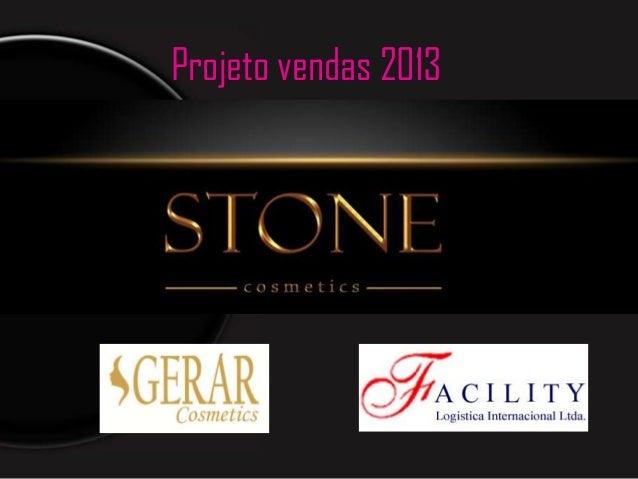 Projeto vendas 2013     Stone Cosmetics Ltd