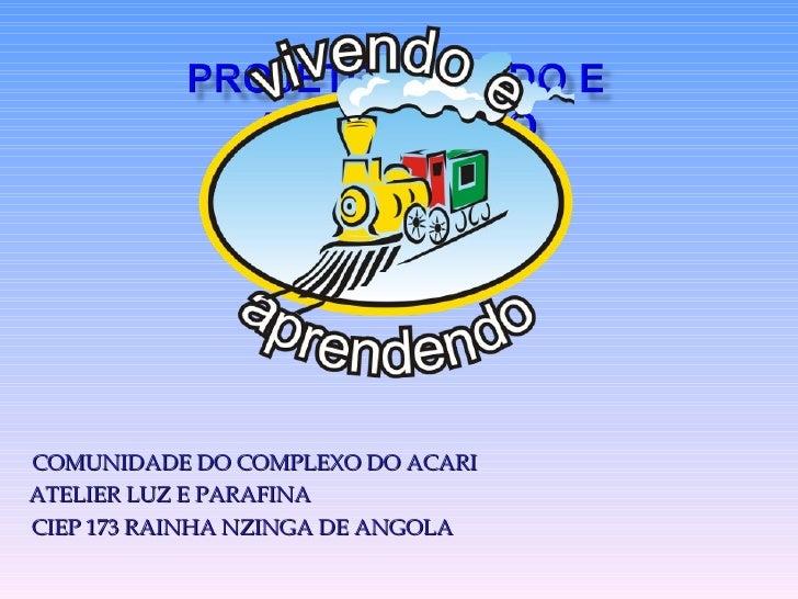 COMUNIDADE DO COMPLEXO DO ACARI ATELIER LUZ E PARAFINA   CIEP 173 RAINHA NZINGA DE ANGOLA