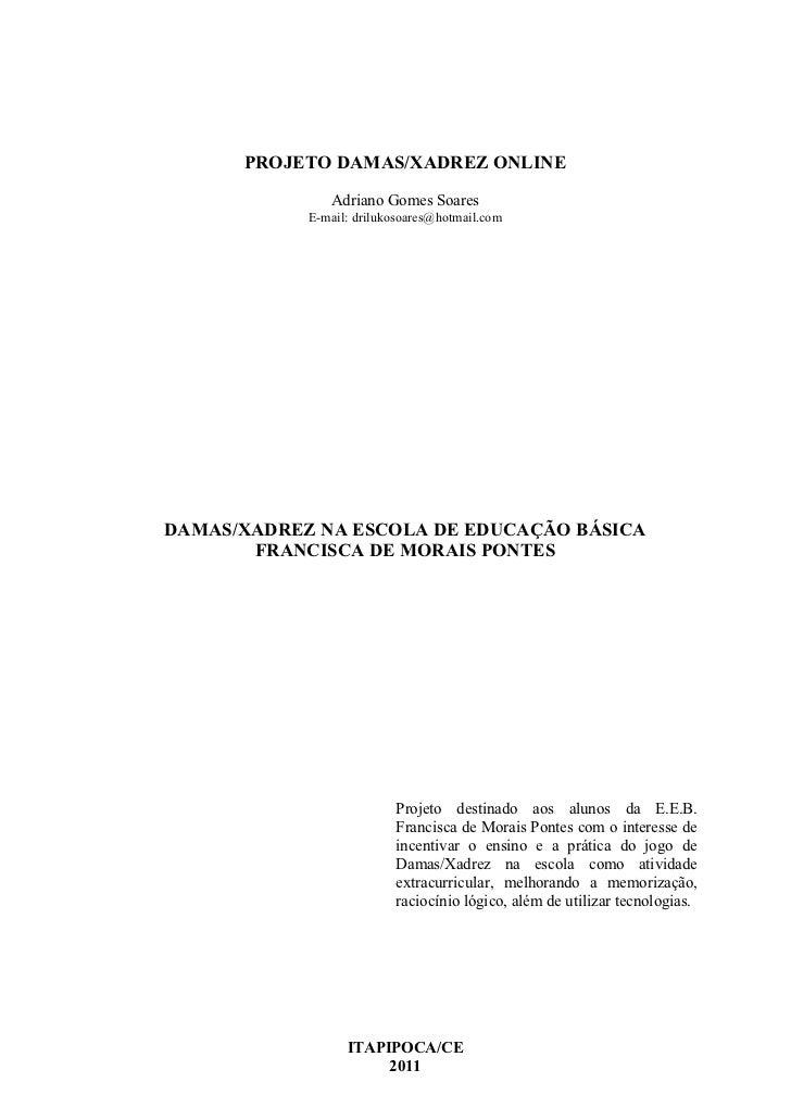 PROJETO DAMAS/XADREZ ONLINE               Adriano Gomes Soares            E-mail: drilukosoares@hotmail.comDAMAS/XADREZ NA...