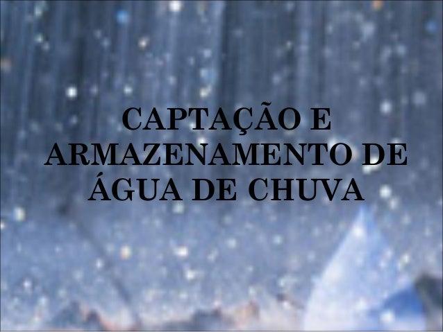 CAPTAÇÃO E ARMAZENAMENTO DE ÁGUA DE CHUVA