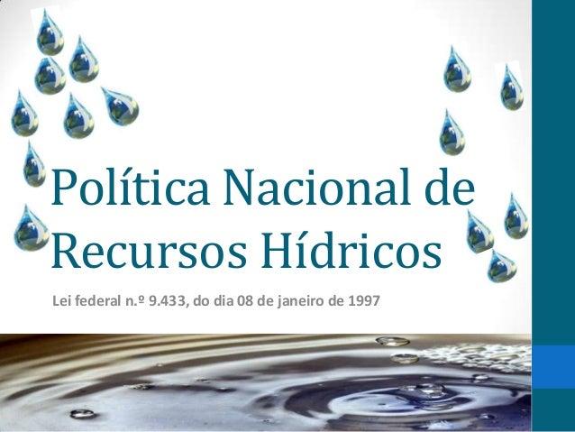 Política Nacional de Recursos Hídricos Lei federal n.º 9.433, do dia 08 de janeiro de 1997