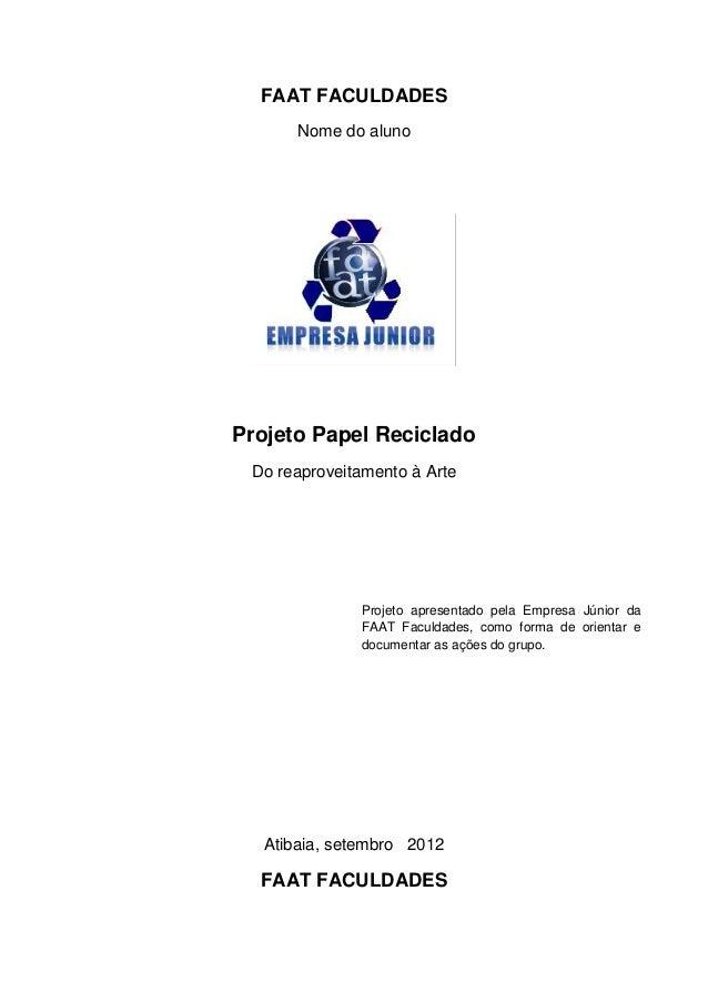 FAAT FACULDADESNome do alunoProjeto Papel RecicladoDo reaproveitamento à ArteAtibaia, setembro 2012FAAT FACULDADESProjeto ...