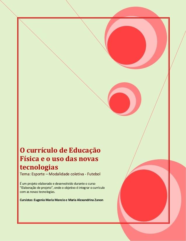 O currículo de EducaçãoFísica e o uso das novastecnologiasTema: Esporte – Modalidade coletiva - FutebolÉ um projeto elabor...