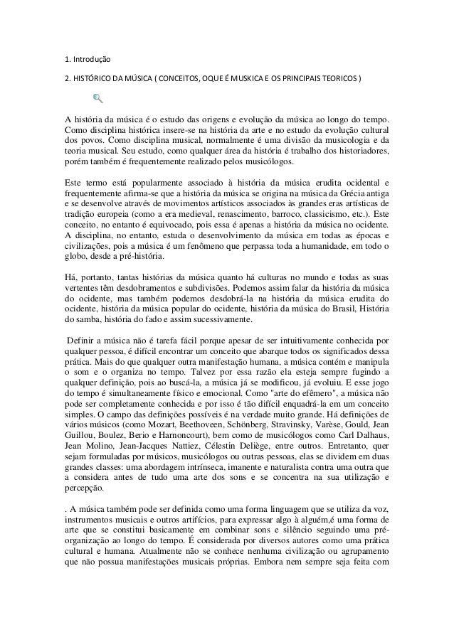 1. Introdução2. HISTÓRICO DA MÚSICA ( CONCEITOS, OQUE É MUSKICA E OS PRINCIPAIS TEORICOS )A história da música é o estudo ...