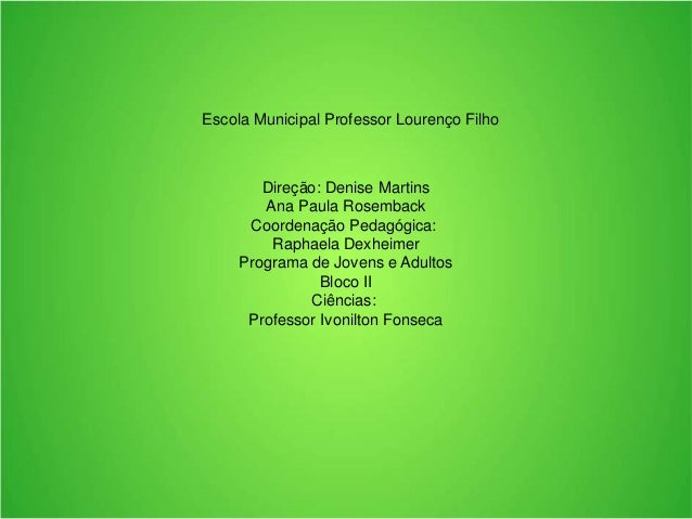 Escola Municipal Professor Lourenço Filho Direção: Denise Martins Ana Paula Rosemback Coordenação Pedagógica: Raphaela Dex...