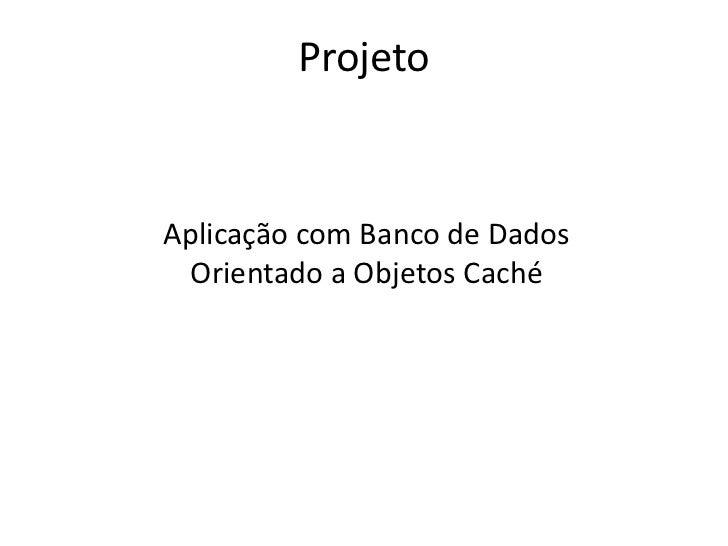 ProjetoAplicação com Banco de Dados Orientado a Objetos Caché