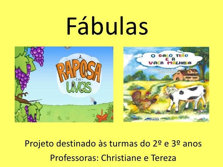 FábulasProjeto destinado às turmas do 2º e 3º anos      Professoras: Christiane e Tereza