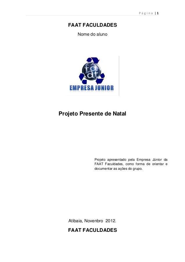 P á g i n a | 1FAAT FACULDADESNome do alunoProjeto Presente de NatalAtibaia, Novenbro 2012.FAAT FACULDADESProjeto apresent...