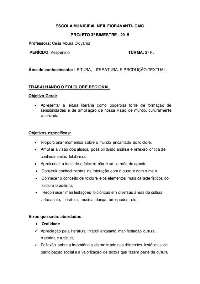 ESCOLA MUNICIPAL NEIL FIORAVANTI- CAIC PROJETO 3º BIMESTRE - 2015 Professora: Celia Moura Okiyama PERÍODO: Vespertino TURM...