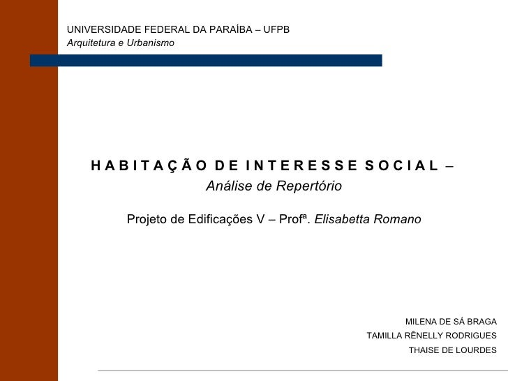H A B I T A Ç Ã O  D E  I N T E R E S S E  S O C I A L   –  Análise de Repertório Projeto de Edificações V – Profª.  Elisa...