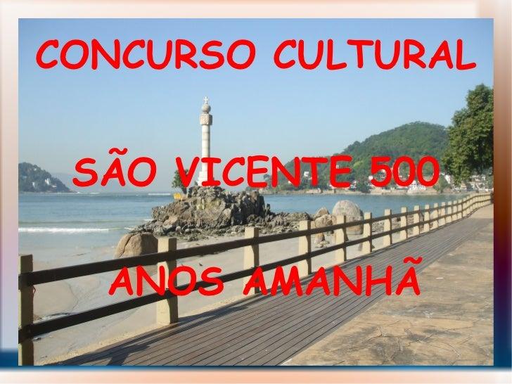 CONCURSO CULTURAL SÃO VICENTE 500  ANOS AMANHÃ
