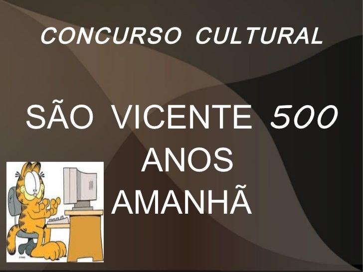 CONCURSO CULTURALSÃO VICENTE 500      ANOS    AMANHÃ