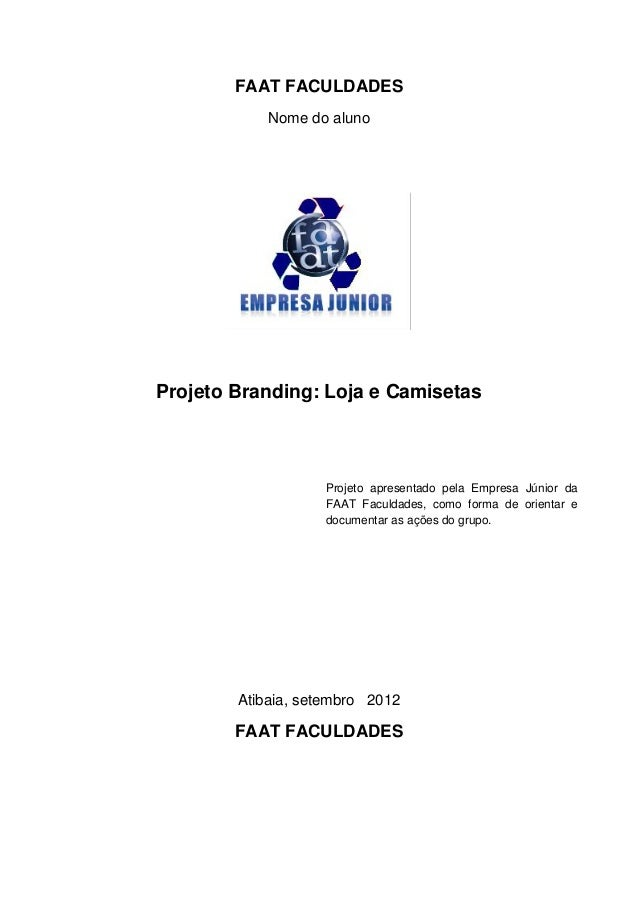 FAAT FACULDADESNome do alunoProjeto Branding: Loja e CamisetasAtibaia, setembro 2012FAAT FACULDADESProjeto apresentado pel...