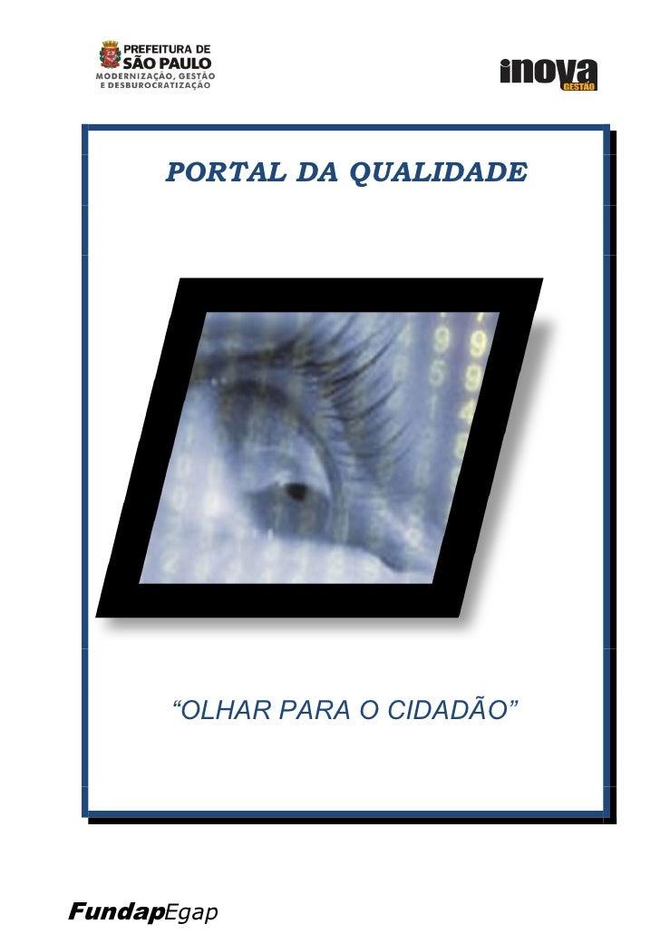 """PORTAL DA QUALIDADE           """"OLHAR PARA O CIDADÃO""""     FundapEgap"""