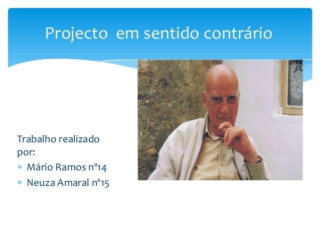 Trabalho realizado por:  Mário Ramos nº14  Neuza Amaral nº15 Projecto em sentido contrário