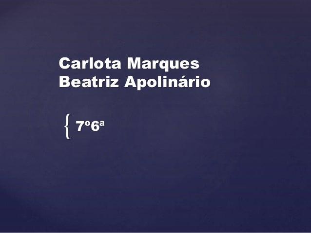 { Carlota Marques Beatriz Apolinário 7º6ª