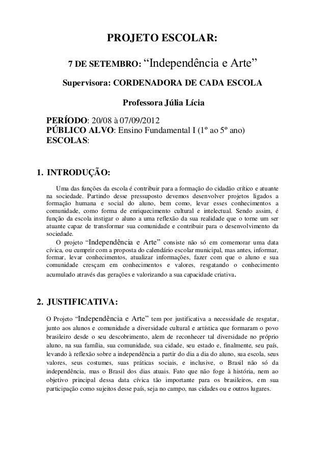 """PROJETO ESCOLAR:          7 DE SETEMBRO: """"Independência                              e Arte""""        Supervisora: CORDENADO..."""