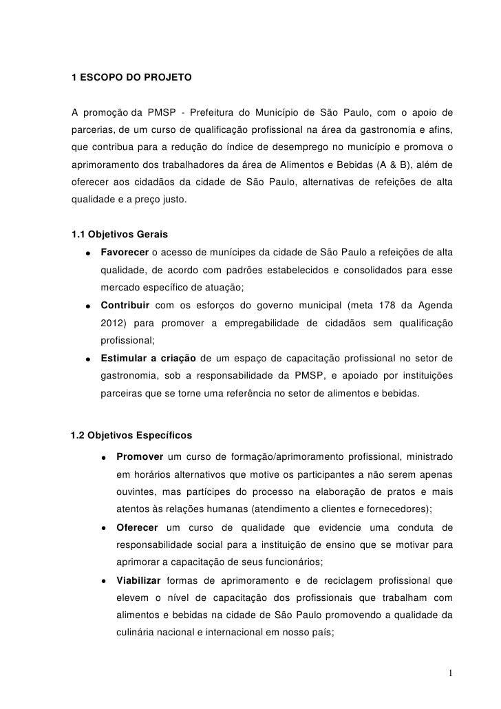 1 ESCOPO DO PROJETO   A promoção da PMSP - Prefeitura do Município de São Paulo, com o apoio de parcerias, de um curso de ...