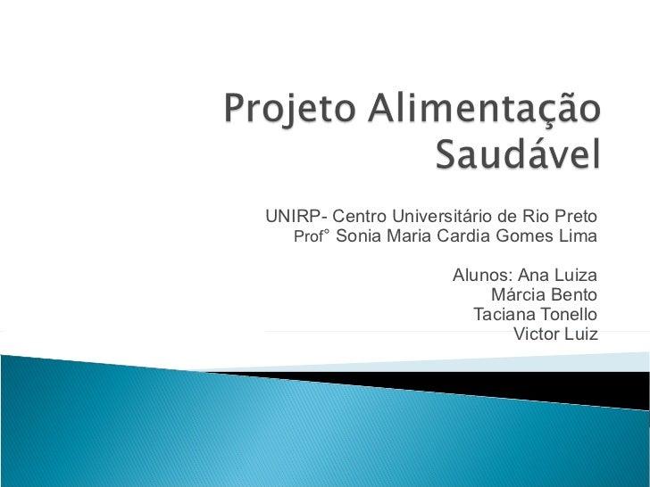 UNIRP- Centro Universitário de Rio Preto Prof °  Sonia Maria Cardia Gomes Lima Alunos: Ana Luiza Márcia Bento Taciana Tone...