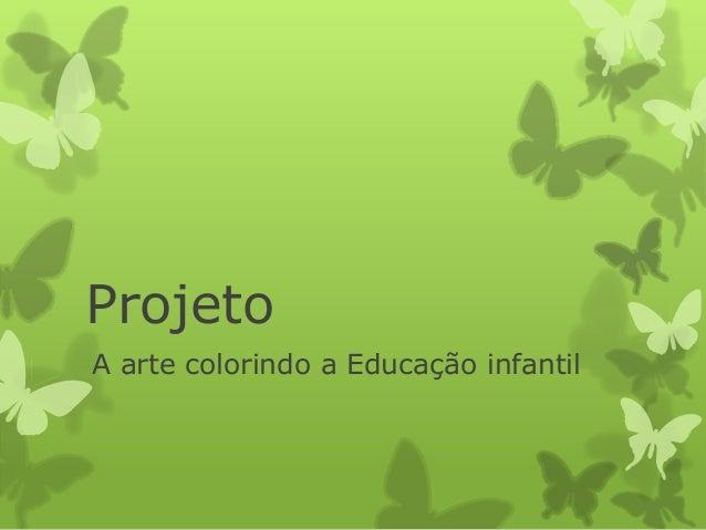 Projeto A arte colorindo a Educação infantil