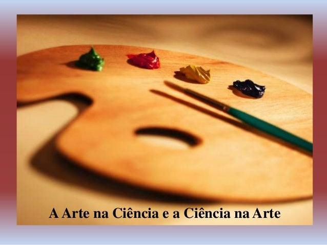 A Arte na Ciência e a Ciência na Arte