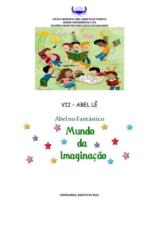 ESCOLA MUNICIPAL ABEL ALBERTO DA FONSECA ENSINO FUNDAMENTAL E EJA DE MÃOS DADAS POR UMA ESCOLA DE QUALIDADE VII – ABEL LÊ ...