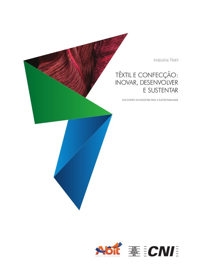 Indústria Têxtil  Têxtil e Confecção:  Inovar, Desenvolver  e Sustentar  Encontro da Indústria para a Sustentabilidade