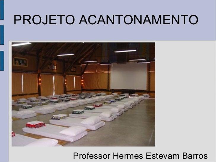 PROJETO ACANTONAMENTO Professor Hermes Estevam Barros