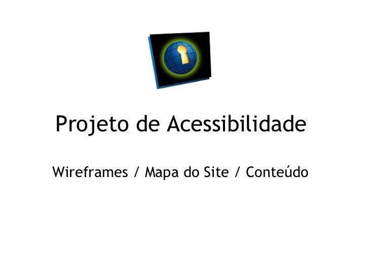 Projeto de Acessibilidade  Wireframes / Mapa do Site / Conteúdo