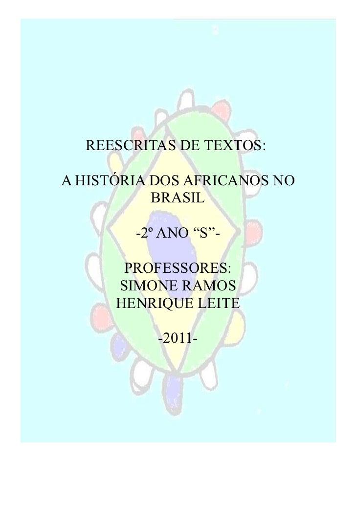 """REESCRITAS DE TEXTOS:A HISTÓRIA DOS AFRICANOS NO           BRASIL        -2º ANO """"S""""-       PROFESSORES:      SIMONE RAMOS..."""