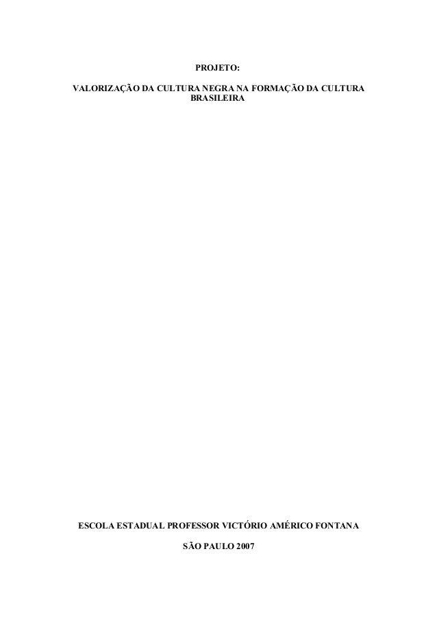 PROJETO: VALORIZAÇÃO DA CULTURA NEGRA NA FORMAÇÃO DA CULTURA BRASILEIRA ESCOLA ESTADUAL PROFESSOR VICTÓRIO AMÉRICO FONTANA...