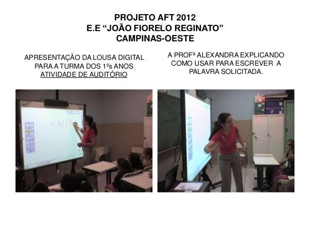 """PROJETO AFT 2012               E.E """"JOÃO FIORELO REGINATO""""                      CAMPINAS-OESTEAPRESENTAÇÃO DA LOUSA DIGITA..."""