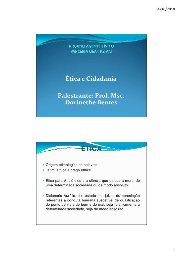 04/10/2010                Ética e Cidadania         Palestrante: Prof. Msc.          Dorinethe Bentes                     ...