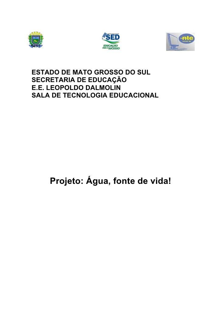 ESTADO DE MATO GROSSO DO SULSECRETARIA DE EDUCAÇÃOE.E. LEOPOLDO DALMOLINSALA DE TECNOLOGIA EDUCACIONAL    Projeto: Água, f...