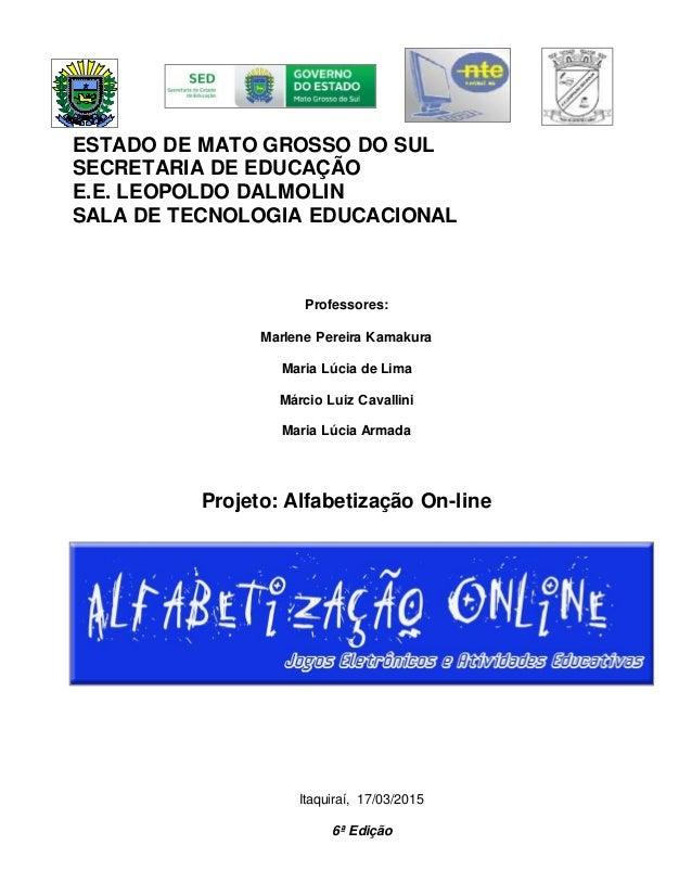 ESTADO DE MATO GROSSO DO SUL SECRETARIA DE EDUCAÇÃO E.E. LEOPOLDO DALMOLIN SALA DE TECNOLOGIA EDUCACIONAL Professores: Mar...
