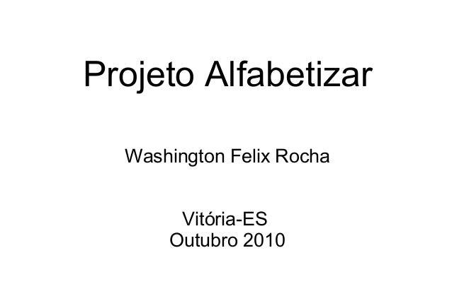 Projeto Alfabetizar Washington Felix Rocha Vitória-ES Outubro 2010