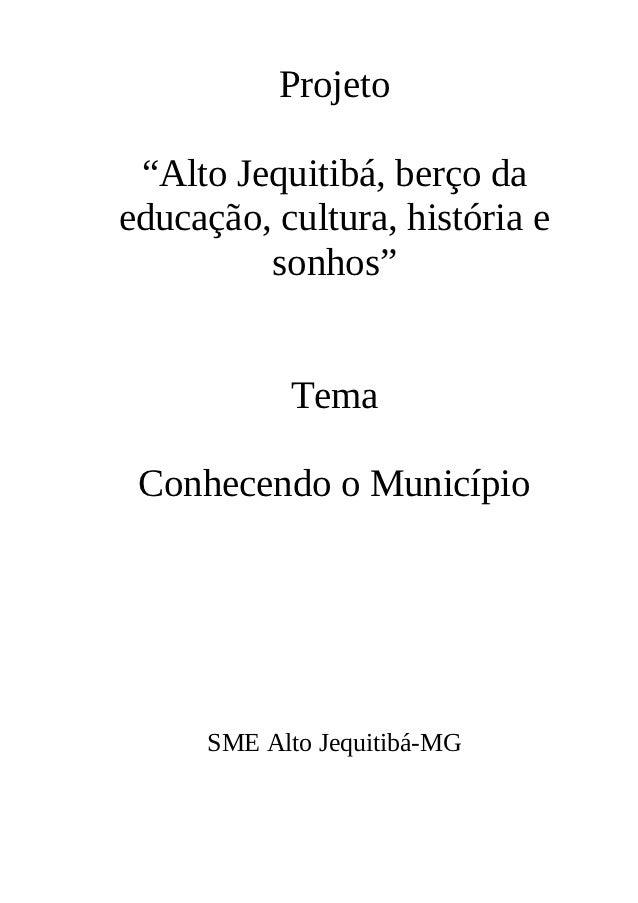 """Projeto """"Alto Jequitibá, berço daeducação, cultura, história e         sonhos""""           Tema Conhecendo o Município     S..."""